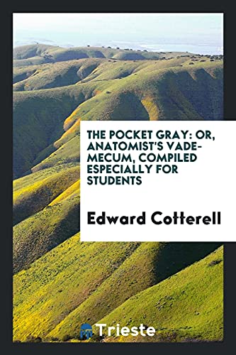 9780649672943: The Pocket Gray: Or, Anatomist's Vade-Mecum, Compiled Especially for Students
