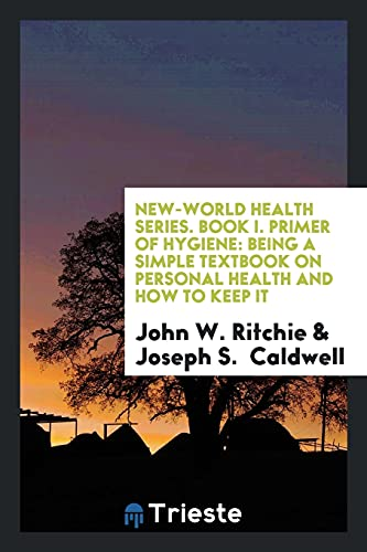 New-World Health Series. Book I. Primer of: John W. Ritchie;