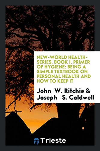 New-World Health-Series. Book I. Primer of Hygiene: John W. Ritchie;