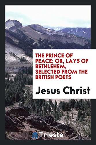9780649679461: The Prince of Peace; Or, Lays of Bethlehem, Selected from the British Poets