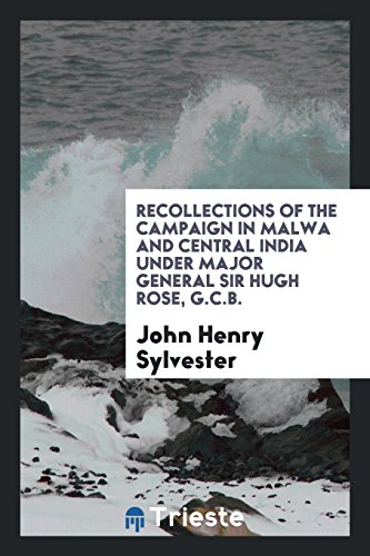 Recollections of the Campaign in Malwa and: John Henry Sylvester