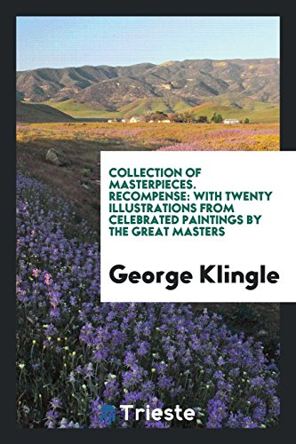 Collection of Masterpieces. Recompense: With Twenty Illustrations: George Klingle