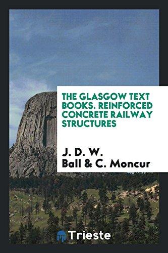 The Glasgow Text Books. Reinforced Concrete Railway: J. D. W.