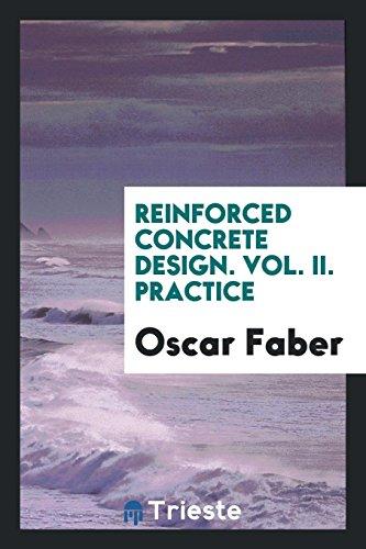 Reinforced Concrete Design. Vol. II. Practice: Faber,Oscar