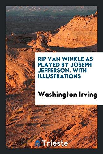 Rip Van Winkle as Played by Joseph: Washington Irving