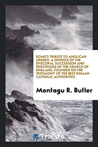 9780649695423: Rome's Tribute to Anglican Orders: A Defence of the Episcopal Succession and Priesthood of the ...