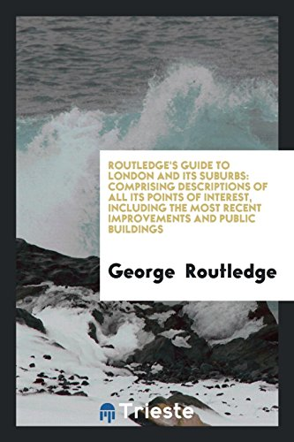 Routledge s Guide to London and Its: George Routledge