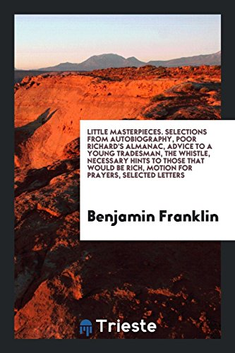 Little Masterpieces. Selections from Autobiography, Poor Richard: Benjamin Franklin