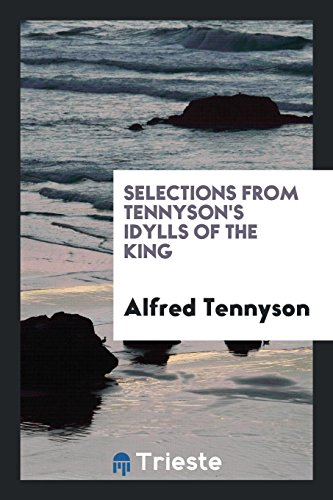 Selections from Tennyson's Idylls of the King: Lord Alfred Tennyson,