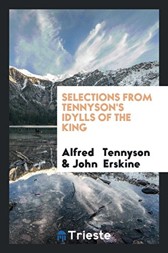 Selections from Tennyson s Idylls of the: Lord Alfred Tennyson