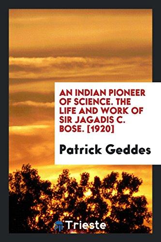 The life and work of Sir Jagadis: Geddes, Patrick