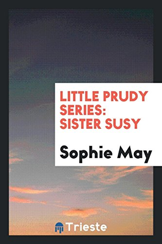Little Prudy Series: Sister Susy (Paperback): Sophie May