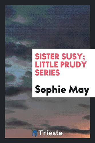 Sister Susy; Little Prudy Series: Sophie May