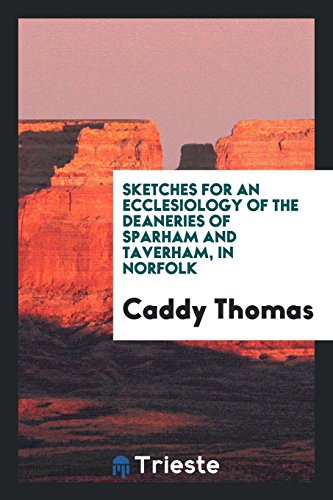 9780649705993: Sketches for an Ecclesiology of the Deaneries of Sparham and Taverham, in Norfolk