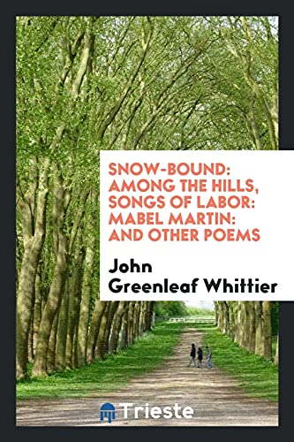 Snow-Bound: Among the Hills, Songs of Labor: John Greenleaf Whittier