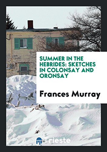 9780649716036: Summer in the Hebrides: Sketches in Colonsay and Oronsay
