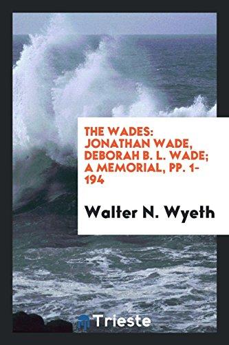 The Wades: Jonathan Wade, Deborah B. L.: Walter N Wyeth