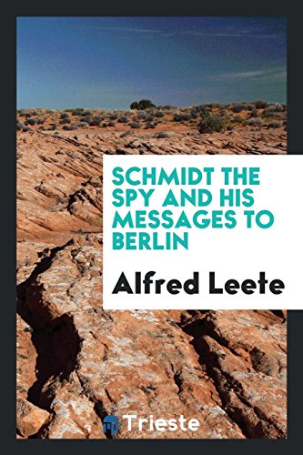Schmidt the Spy and His Messages to: Alfred Leete
