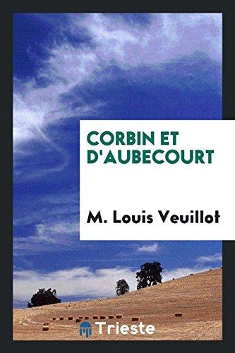 Corbin Et D Aubecourt (Paperback): M Louis Veuillot