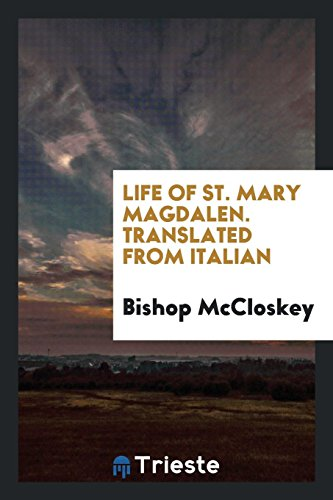 Life of St. Mary Magdalen. Translated from: McCloskey, Bishop