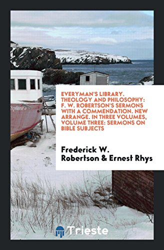 Everyman s Library. Theology and Philosophy: F.: Frederick W Robertson,