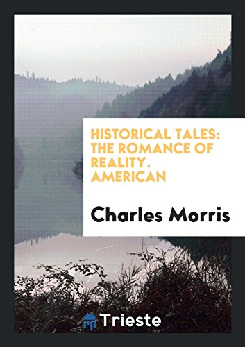 Historical Tales: The Romance of Reality. American: Charles Morris