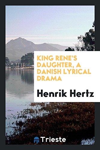 King Rene s Daughter, a Danish Lyrical: Henrik Hertz
