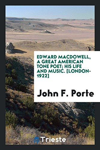 9780649758241: Edward MacDowell, a Great American Tone Poet; His Life and Music. [London-1922]
