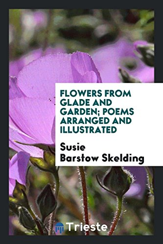 Flowers from glade and garden; poems arranged: Skelding, Susie Barstow