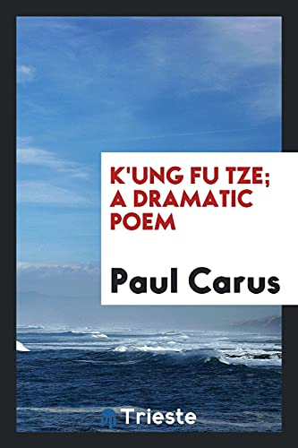 K'ung Fu Tze; a dramatic poem: Carus,Paul