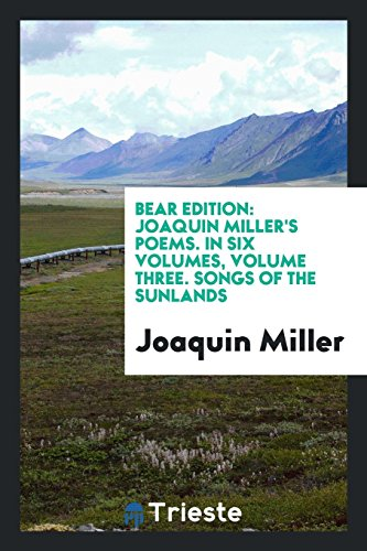 Bear Edition: Joaquin Miller s Poems. in: Joaquin Miller