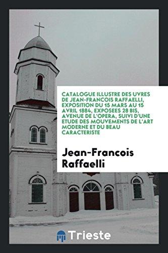 Catalogue Illustre Des Uvres de Jean-Francois Raffaelli,: Jean-Francois Raffaelli
