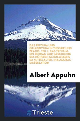 Das Trivium Und Quadrivium in Theorie Und: Albert Appuhn