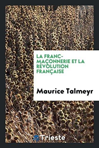 La Franc-Maçonnerie et la Rà volution française: Talmeyr,Maurice
