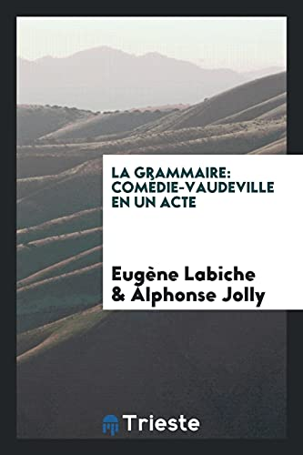 La Grammaire: Comedie-Vaudeville En Un Acte (Paperback): Eugene Labiche, Alphonse