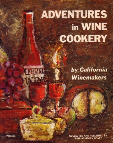 9780652720501: Adventures in Wine Cookery By California Winemakers (6527205)