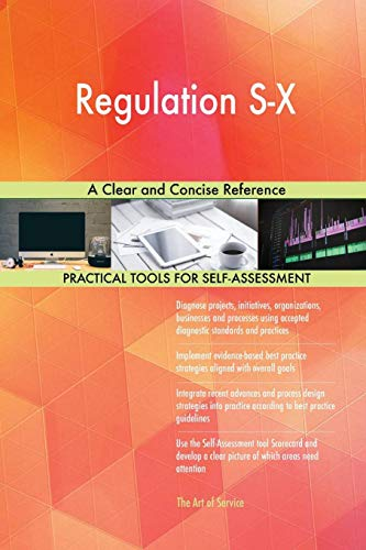 Regulation S-X a Clear and Concise Reference: Gerardus Blokdyk
