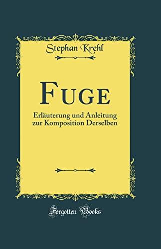 Fuge: Erläuterung und Anleitung zur Komposition Derselben: Krehl, Stephan