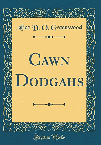 Cawn Dodgahs (Classic Reprint) (Hardback): Alice D O