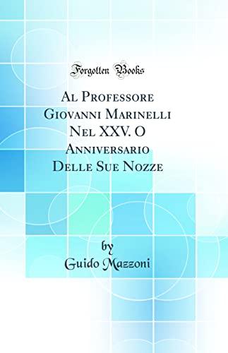 Al Professore Giovanni Marinelli Nel XXV. O: Guido Mazzoni