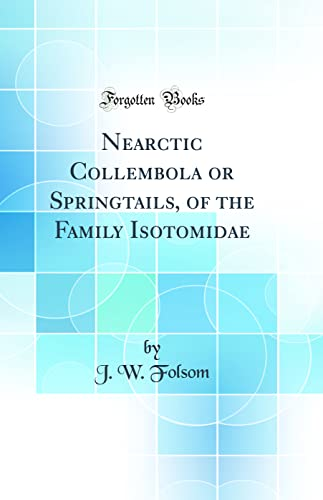 9780656049912: Nearctic Collembola or Springtails, of the Family Isotomidae (Classic Reprint)