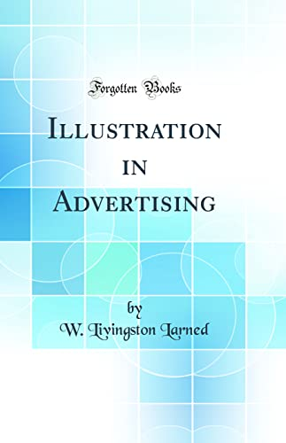 Illustration in Advertising (Classic Reprint) (Hardback): W Livingston Larned