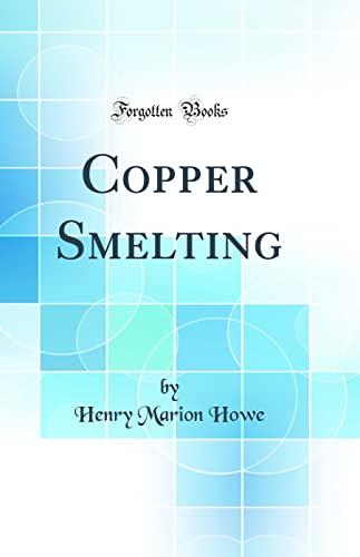 9780656107254: Copper Smelting (Classic Reprint)