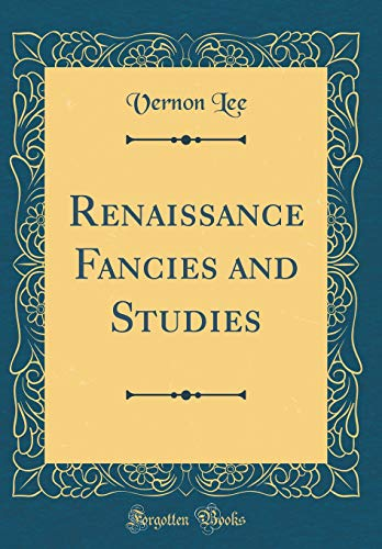 9780656118441: Renaissance Fancies and Studies (Classic Reprint)