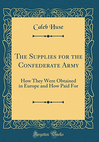 The Supplies for the Confederate Army: How: Caleb Huse
