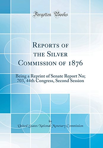 Reports of the Silver Commission of 1876: United States National