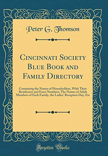 9780656211210: Cincinnati Society Blue Book and Family Directory: Containing the Names of Householders, With Their Residences and Exact Numbers; The Names of Adult ... Ladies' Reception Day, Etc (Classic Reprint)