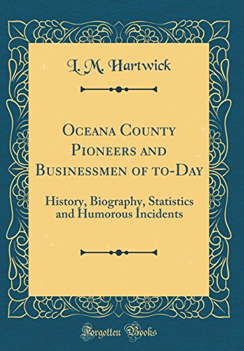 9780656233441: Oceana County Pioneers and Businessmen of to-Day: History, Biography, Statistics and Humorous Incidents (Classic Reprint)