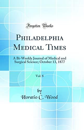Philadelphia Medical Times, Vol. 8: A Bi-Weekly: Horatio C Wood