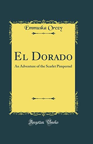 9780656338948: El Dorado: An Adventure of the Scarlet Pimpernel (Classic Reprint)